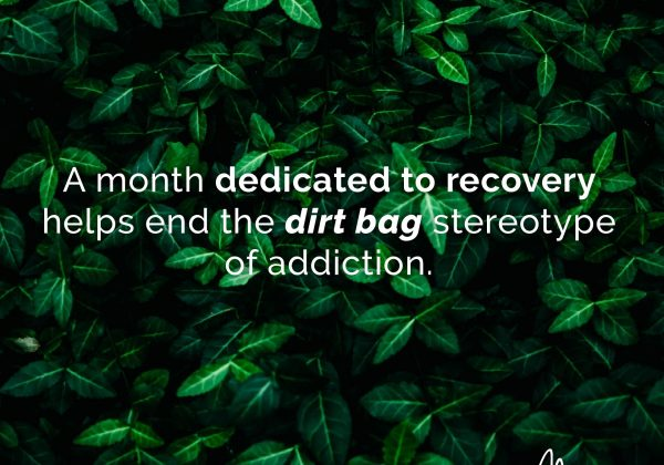 """NATIONAL RECOVERY MONTH: STOPPING THE """"DIRT BAG"""" STEREOTYPE"""