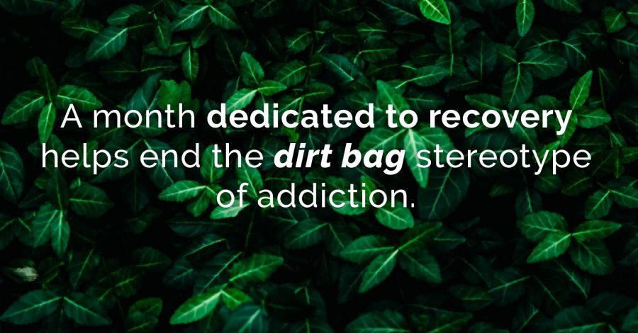"NATIONAL RECOVERY MONTH: STOPPING THE ""DIRT BAG"" STEREOTYPE"