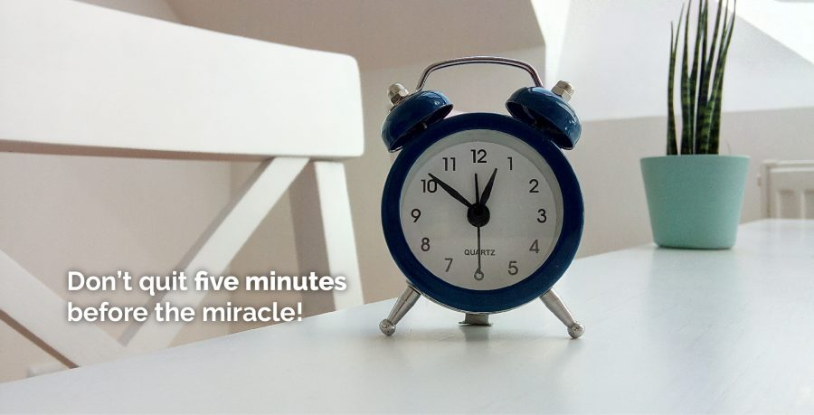 Don't Quit Five Minutes Before the Miracle