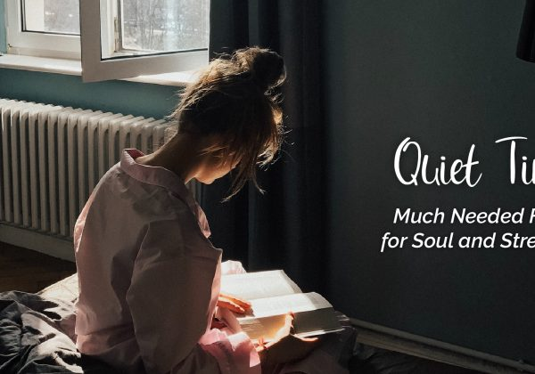Quiet Time: Much Needed Food for Soul and Strength
