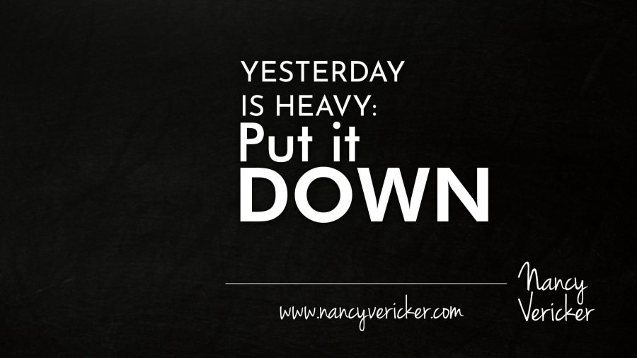 Yesterday Is Heavy: Put It Down