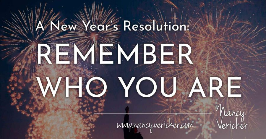 A New Year's Resolution: Remember Who You Are