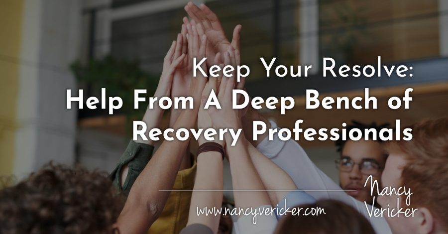 Keep Your Resolve: Help From A Deep Bench of Recovery Professionals