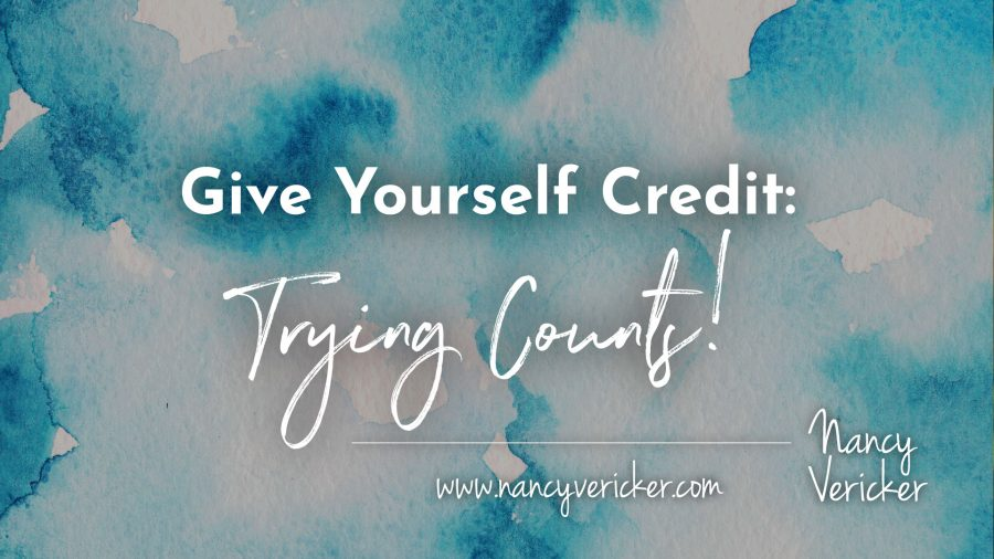 Give Yourself Credit: Trying Counts!