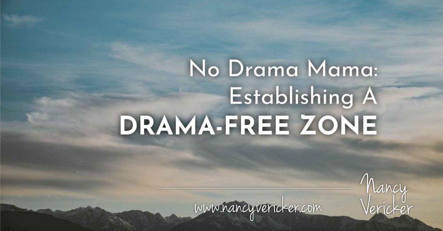 No Drama Mama: Establishing A Drama-Free  Zone