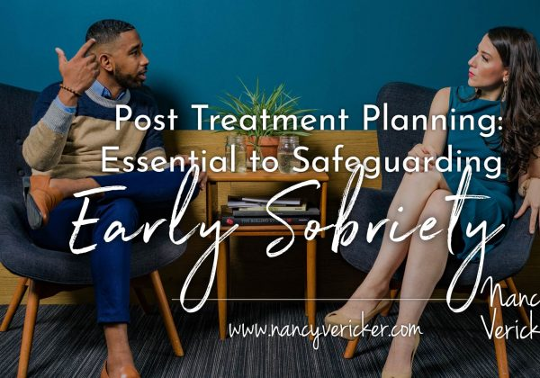 Post Treatment Planning: Essential to Safeguarding Early Sobriety