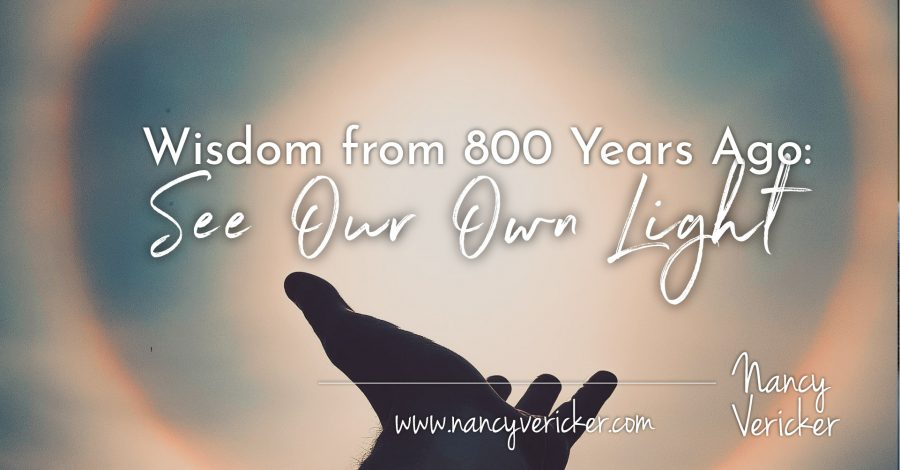 Wisdom from 800 Years Ago: See Our Own Light