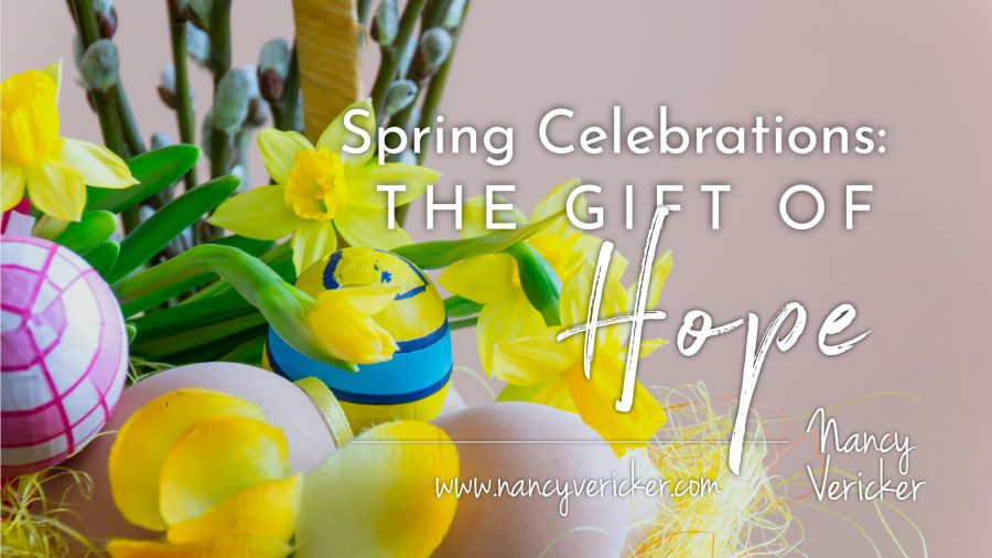 Spring Celebrations: The Gift of Hope