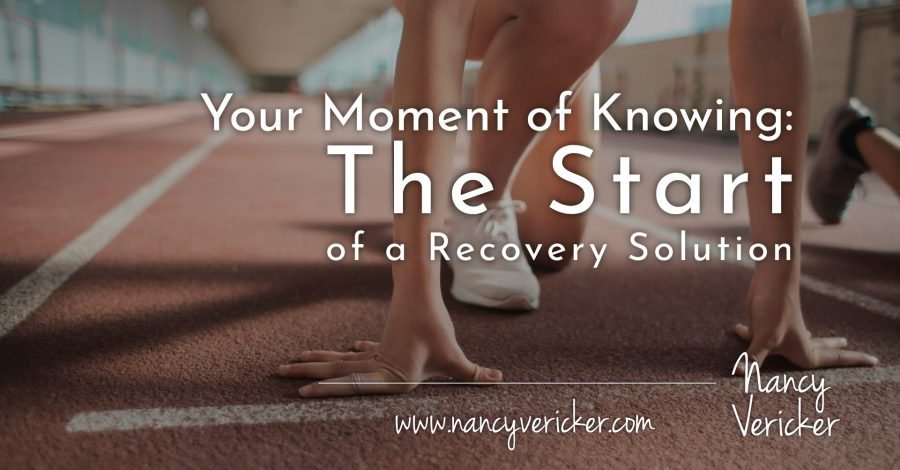 Your Moment of Knowing :  The Start of a Recovery Solution