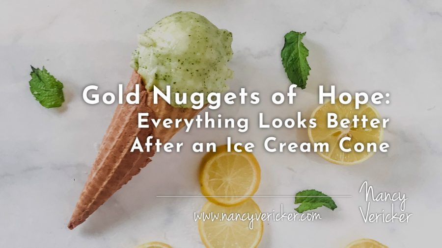 Gold Nuggets of  Hope: Everything Looks Better After an Ice Cream Cone