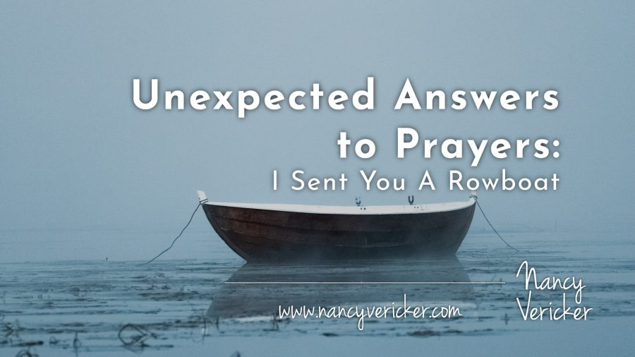 Unexpected Answers to Prayers: I Sent You A Rowboat
